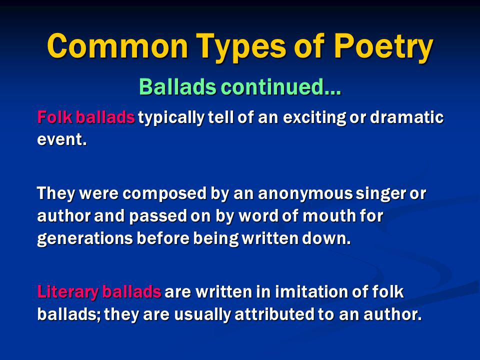 Common Types of Poetry Ballads continued…