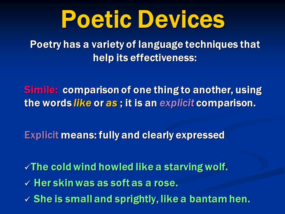 Poetic Devices Poetry has a variety of language techniques that help its effectiveness: