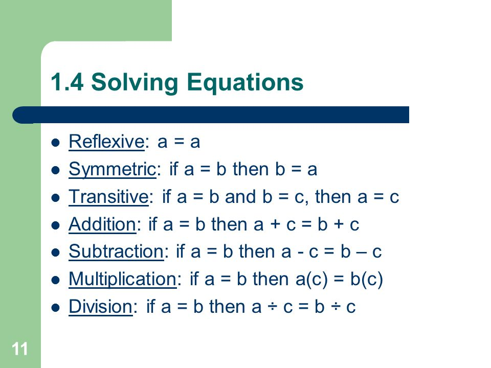 1.4 Solving Equations Reflexive: a = a Symmetric: if a = b then b = a