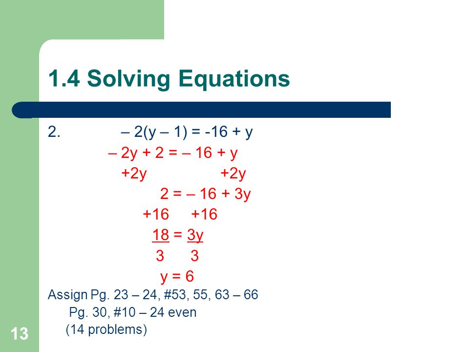1.4 Solving Equations 2. – 2(y – 1) = -16 + y – 2y + 2 = – 16 + y