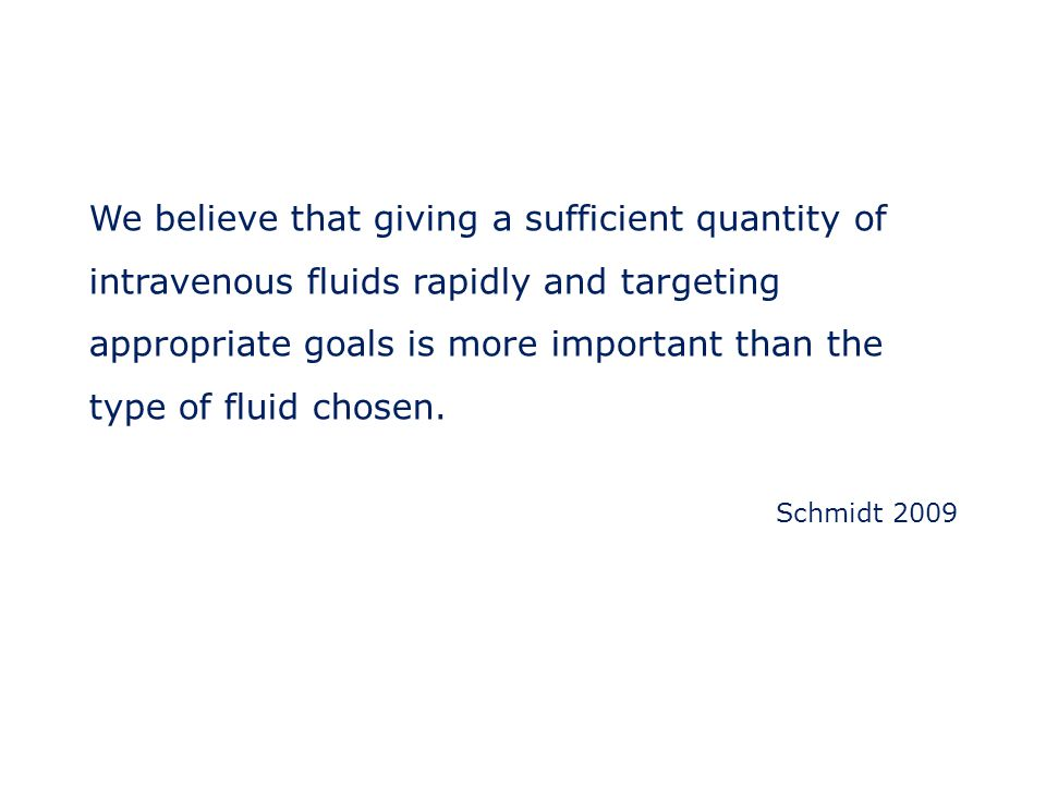 We believe that giving a sufficient quantity of intravenous fluids rapidly and targeting appropriate goals is more important than the type of fluid chosen.