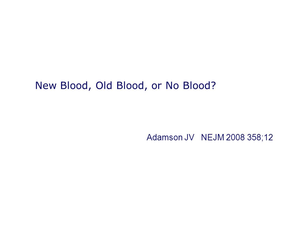 New Blood, Old Blood, or No Blood
