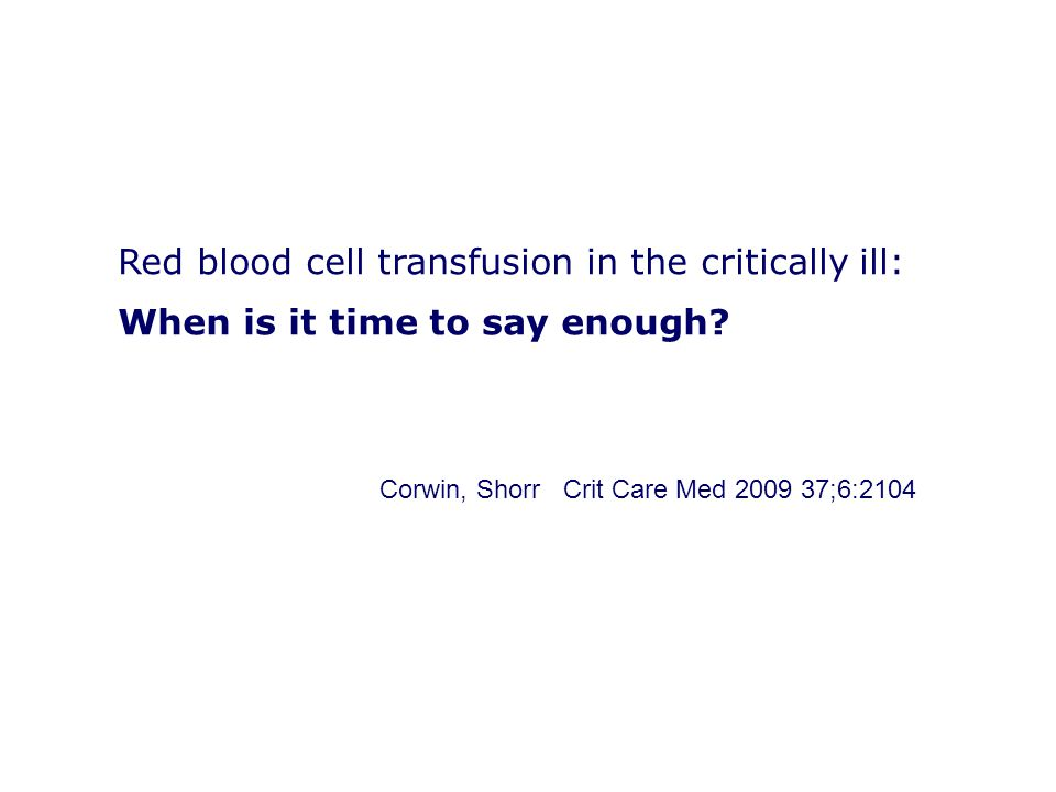 Red blood cell transfusion in the critically ill: When is it time to say enough
