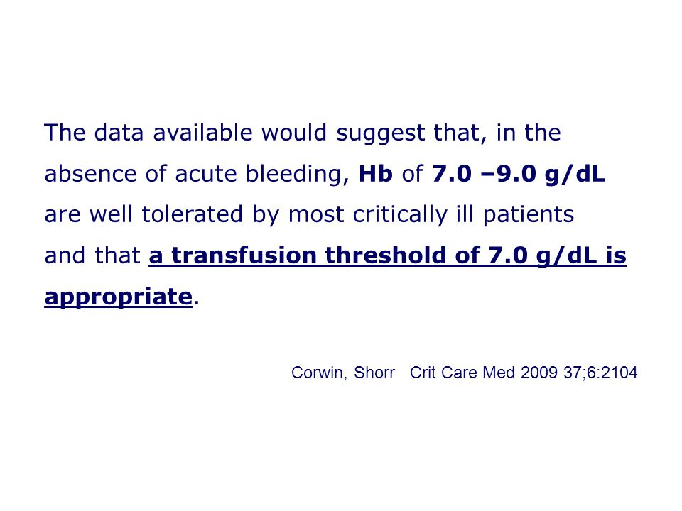 and that a transfusion threshold of 7.0 g/dL is appropriate.