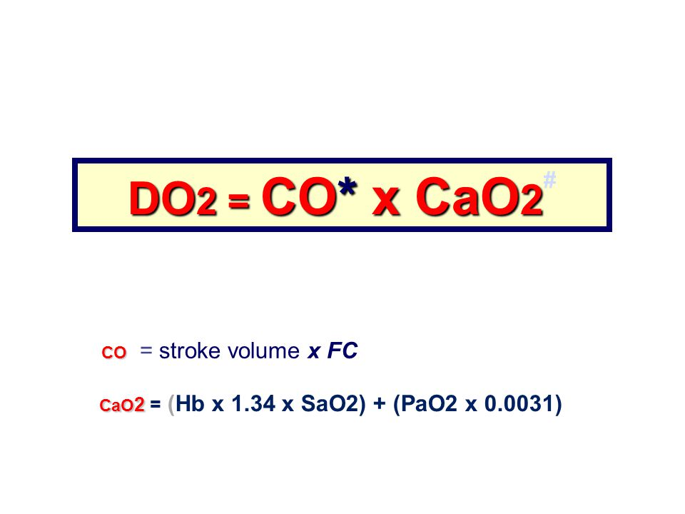 DO2 = CO* x CaO2# CO = stroke volume x FC