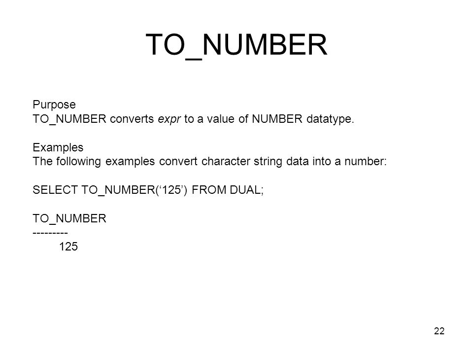TO_NUMBER Purpose TO_NUMBER converts expr to a value of NUMBER datatype.