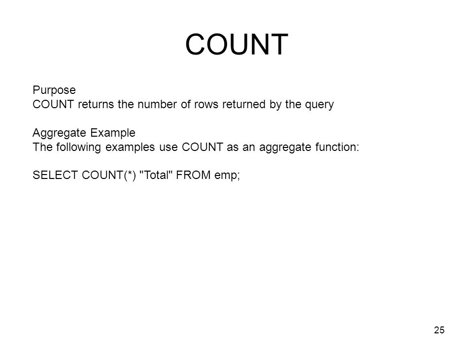 COUNT Purpose COUNT returns the number of rows returned by the query
