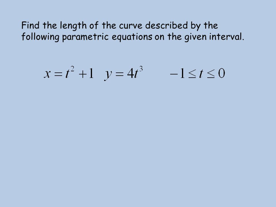 Find the length of the curve described by the following parametric equations on the given interval.