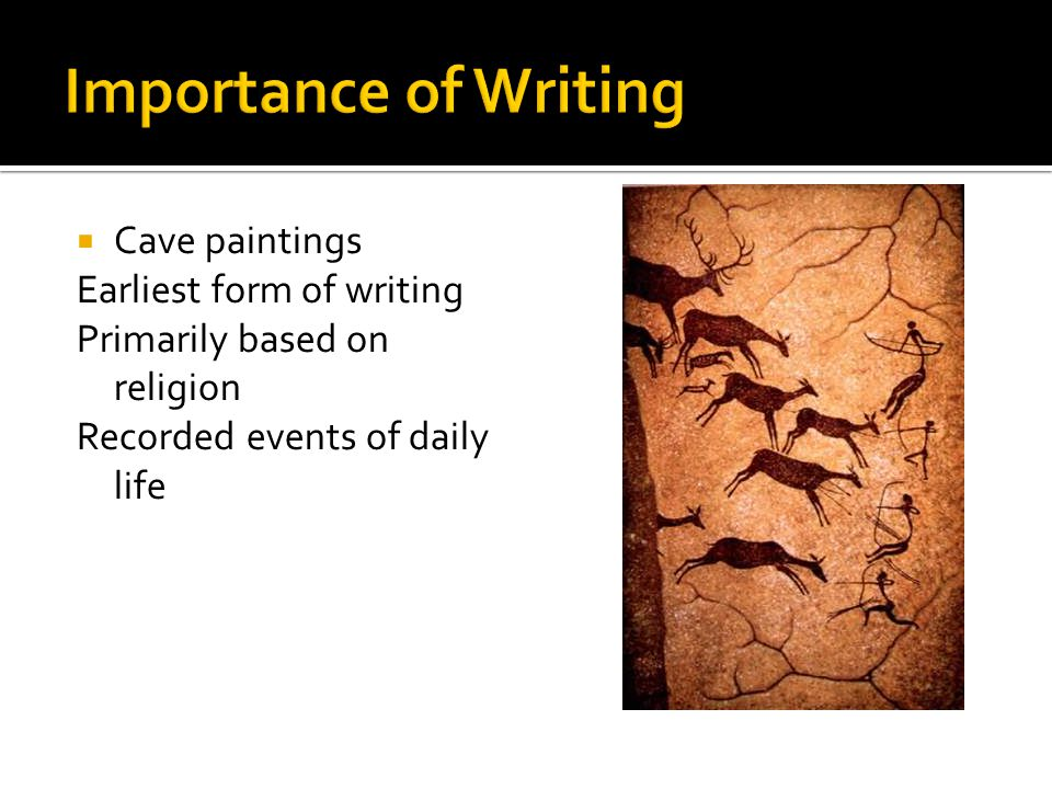 Importance of Writing Cave paintings Earliest form of writing