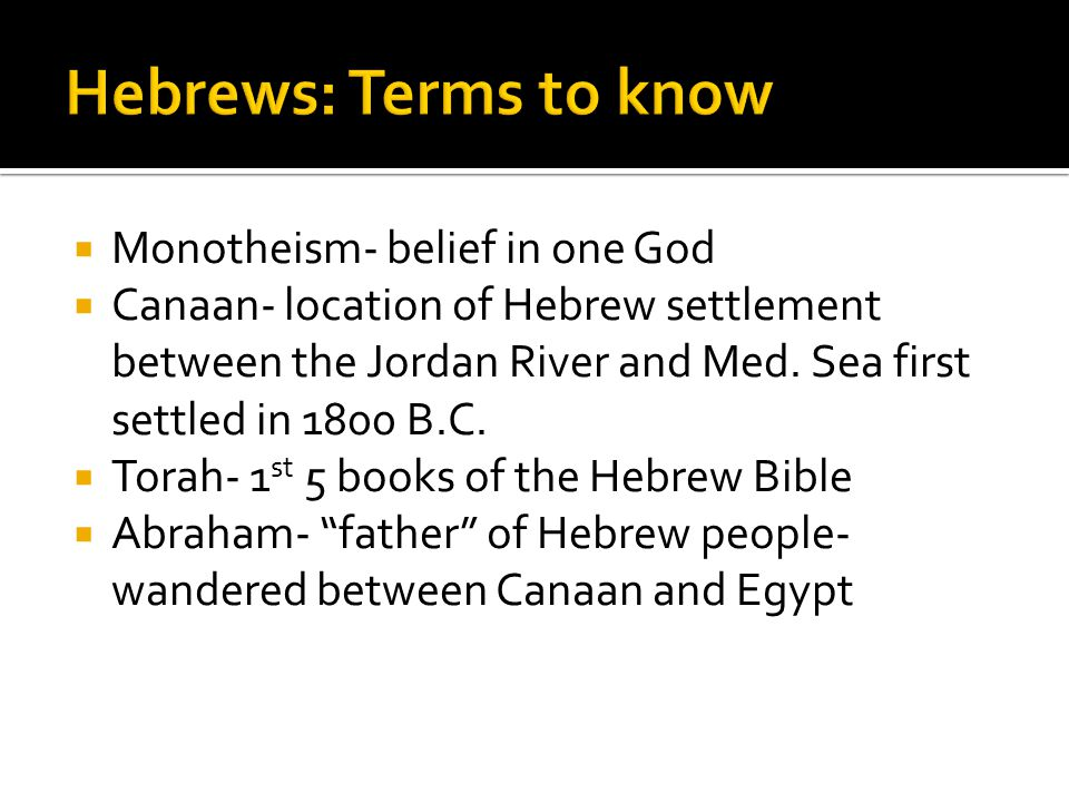 Hebrews: Terms to know Monotheism- belief in one God
