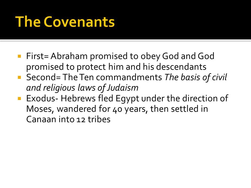 The Covenants First= Abraham promised to obey God and God promised to protect him and his descendants.
