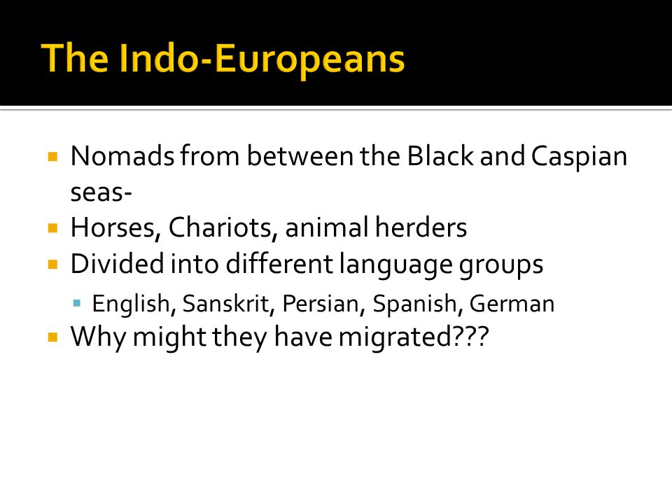 The Indo-Europeans Nomads from between the Black and Caspian seas-