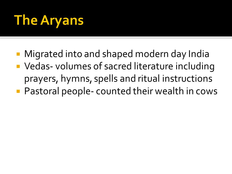 The Aryans Migrated into and shaped modern day India
