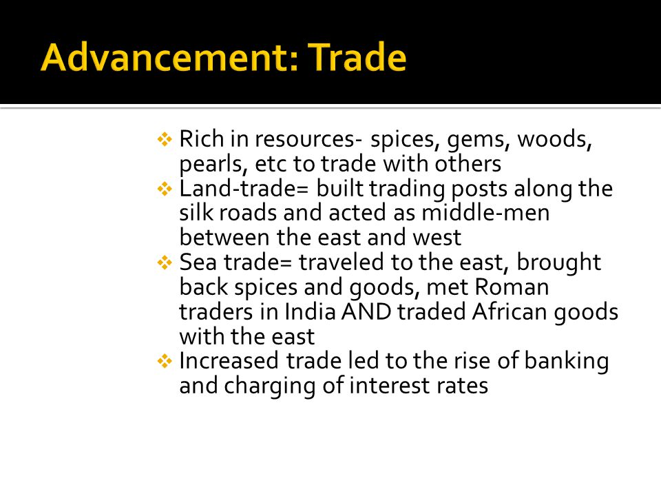 Advancement: Trade Rich in resources- spices, gems, woods, pearls, etc to trade with others.