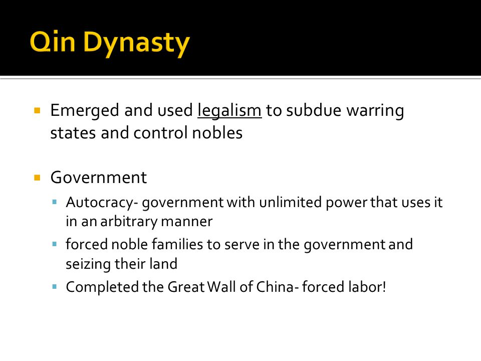 Qin Dynasty Emerged and used legalism to subdue warring states and control nobles. Government.