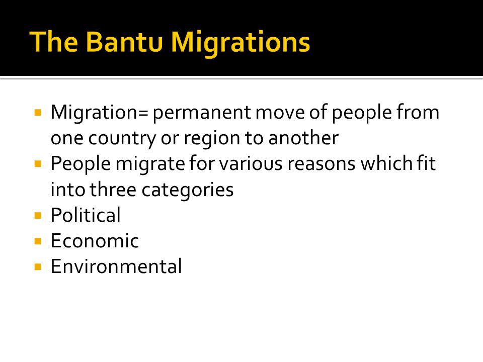 The Bantu Migrations Migration= permanent move of people from one country or region to another.