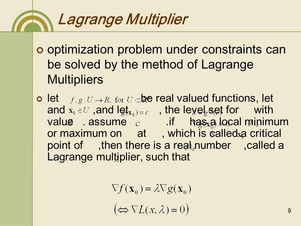 Lagrange Multiplier optimization problem under constraints can be solved by the method of Lagrange Multipliers.