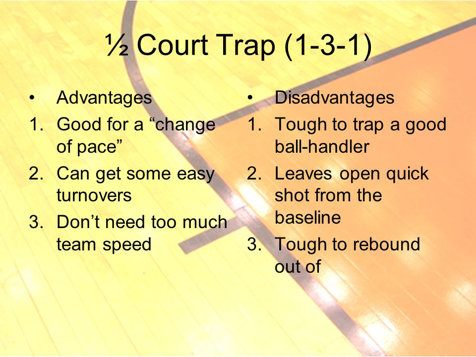 ½ Court Trap (1-3-1) Advantages Good for a change of pace