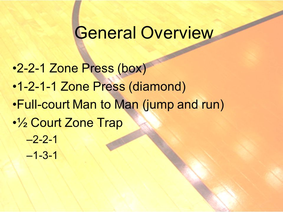 General Overview 2-2-1 Zone Press (box) 1-2-1-1 Zone Press (diamond)