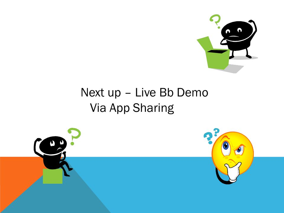 Next up – Live Bb Demo Via App Sharing