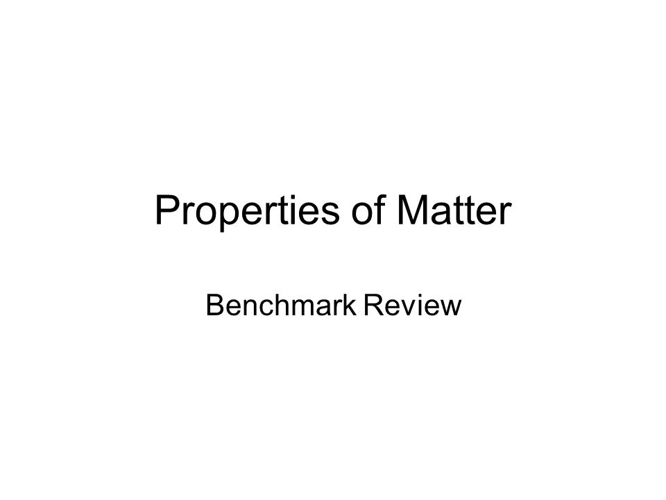 Properties of Matter Benchmark Review