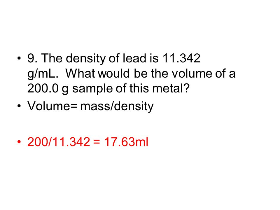 9. The density of lead is g/mL