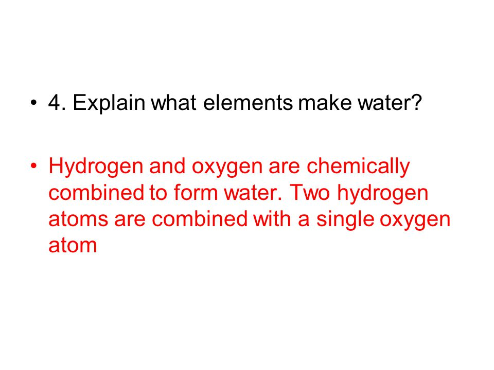 4. Explain what elements make water