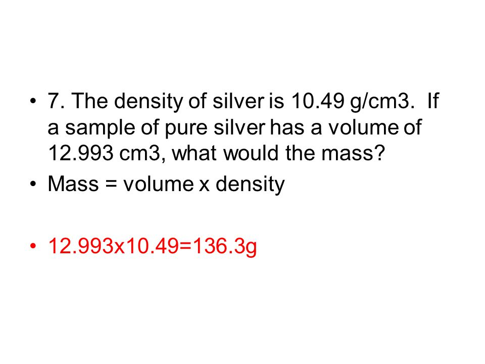 7. The density of silver is g/cm3