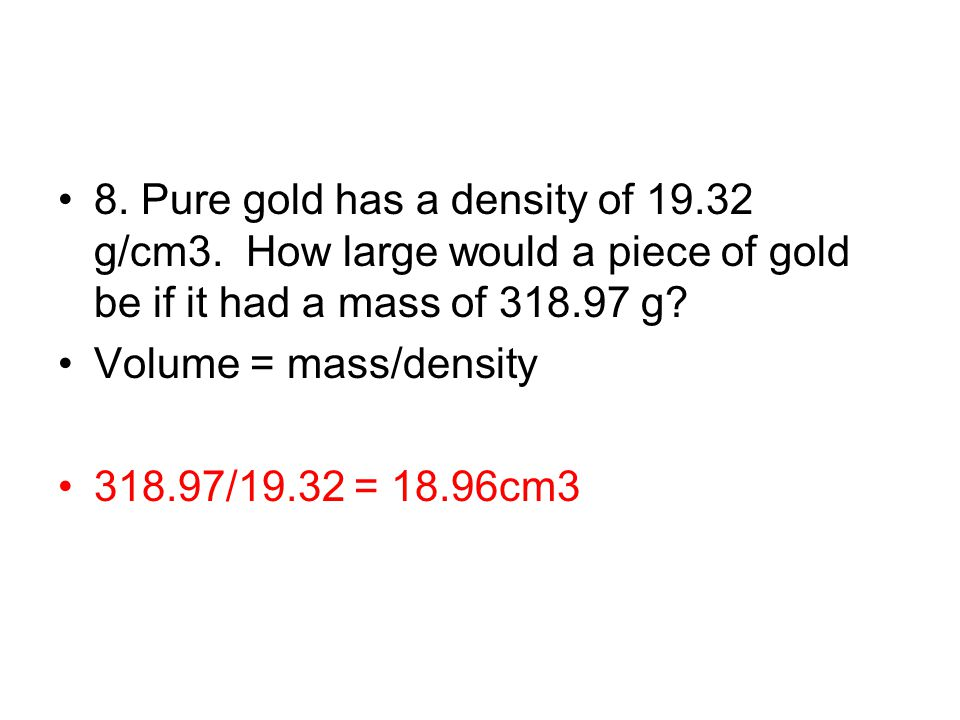 8. Pure gold has a density of g/cm3