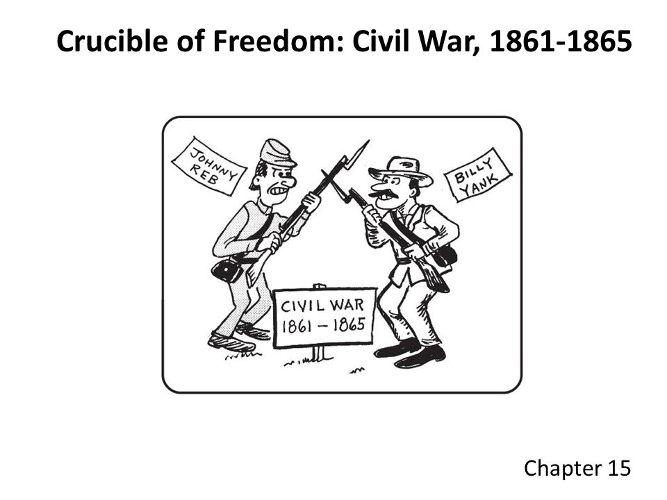 Crucible of Freedom: Civil War, 1861-1865