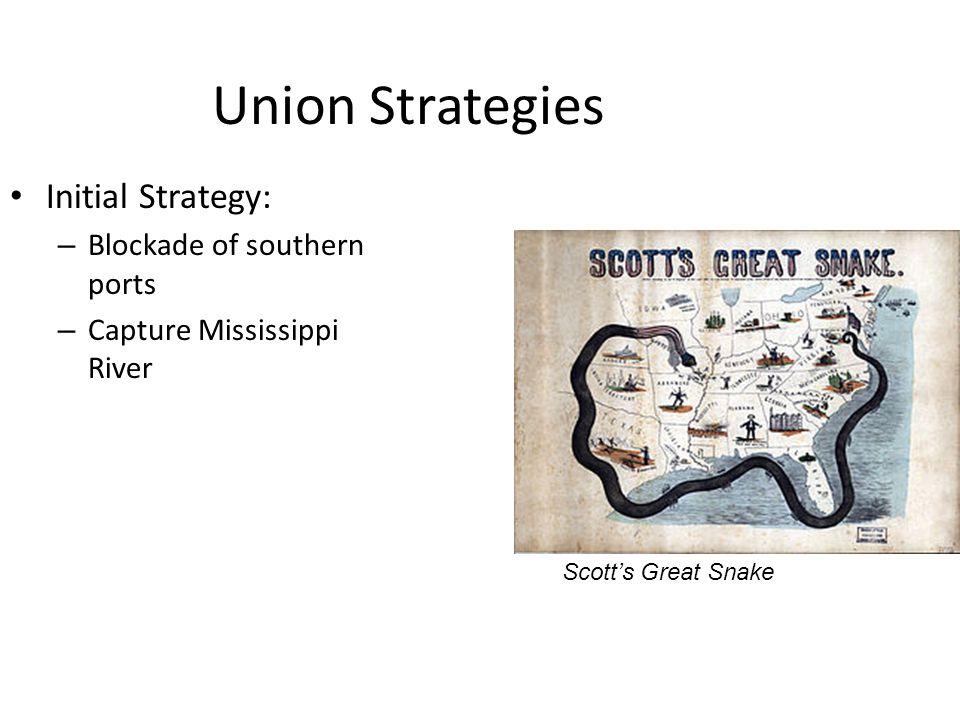Union Strategies Initial Strategy: Blockade of southern ports