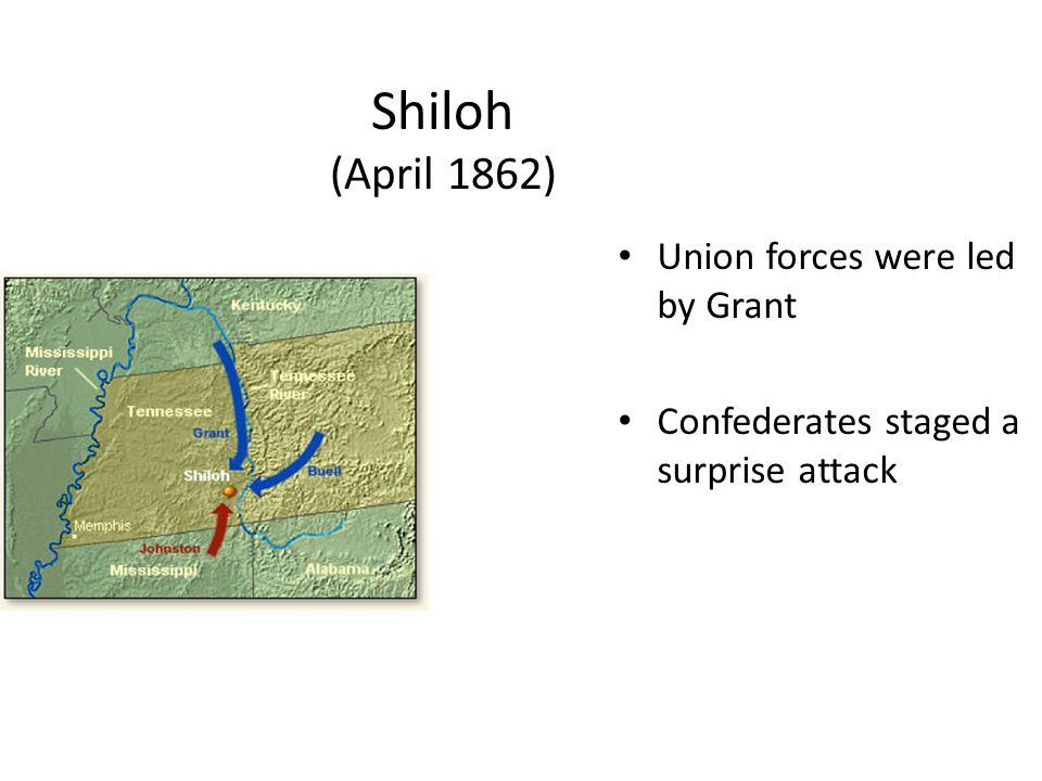 Shiloh (April 1862) Union forces were led by Grant