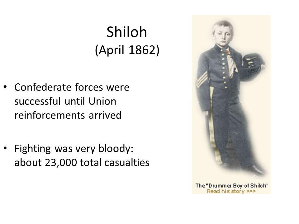 Shiloh (April 1862) Confederate forces were successful until Union reinforcements arrived.