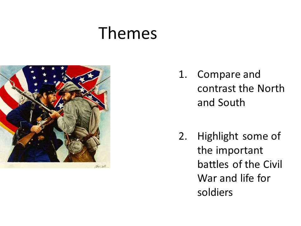 Themes Compare and contrast the North and South