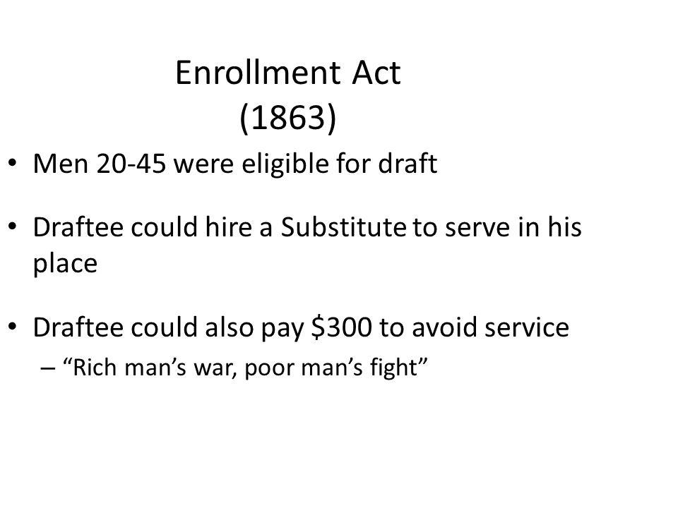 Enrollment Act (1863) Men 20-45 were eligible for draft
