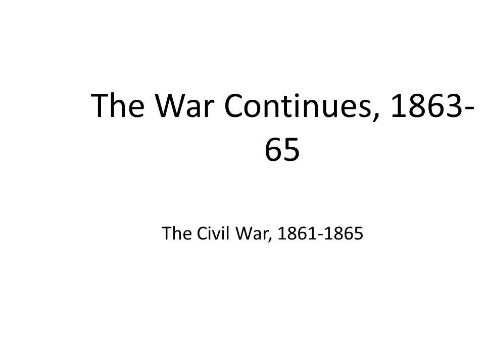 The War Continues, 1863-65 The Civil War, 1861-1865