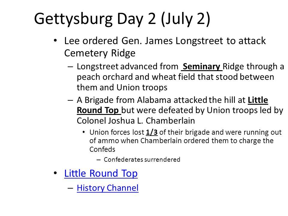 Gettysburg Day 2 (July 2) Lee ordered Gen. James Longstreet to attack Cemetery Ridge.