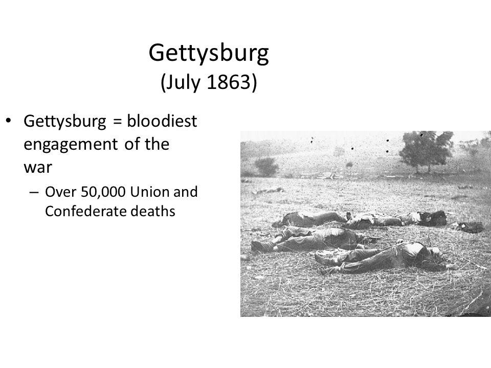 Gettysburg (July 1863) Gettysburg = bloodiest engagement of the war