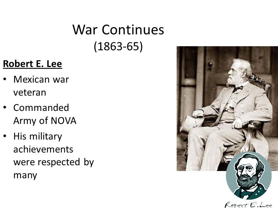 War Continues (1863-65) Robert E. Lee Mexican war veteran