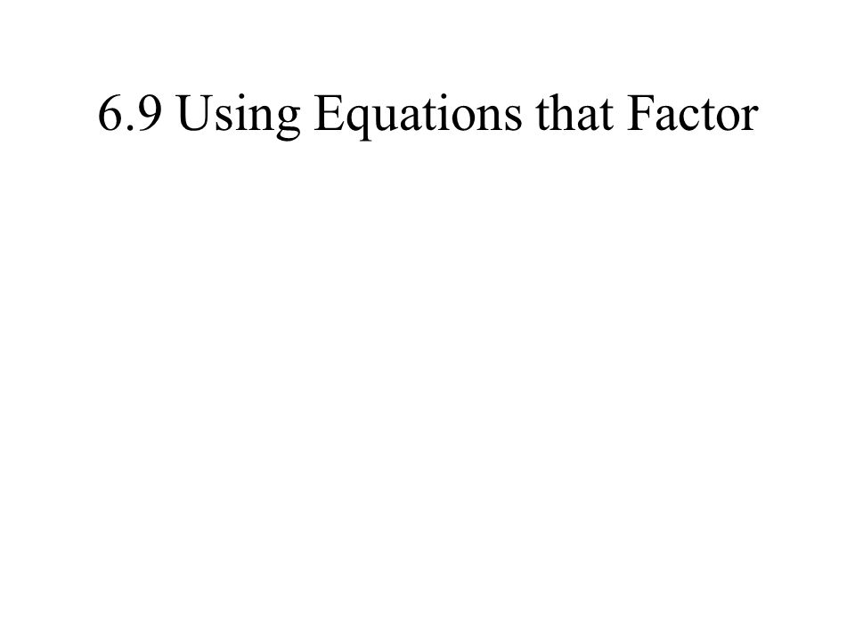 6.9 Using Equations that Factor
