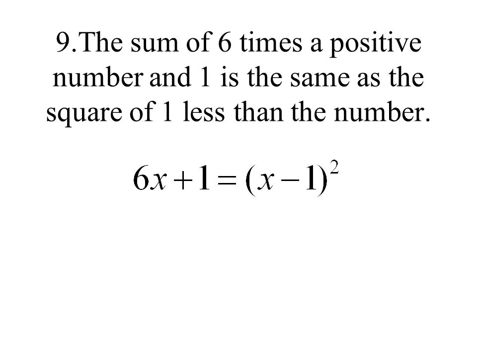 9.The sum of 6 times a positive number and 1 is the same as the square of 1 less than the number.