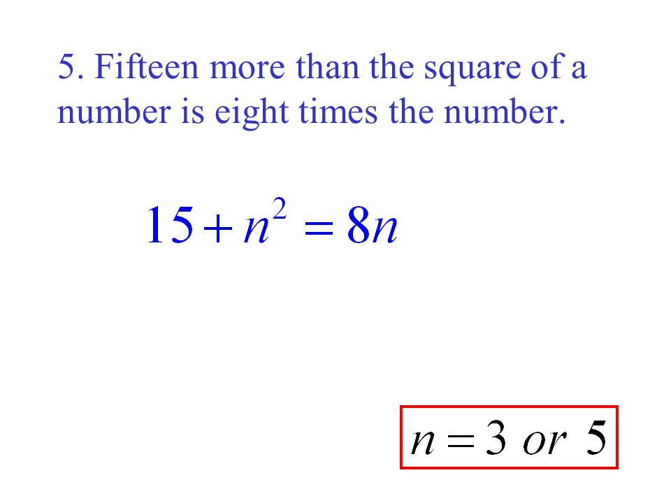 5. Fifteen more than the square of a number is eight times the number.