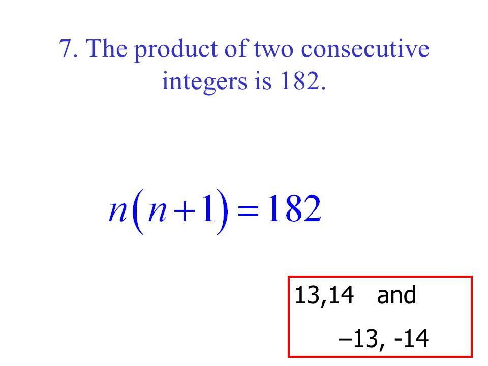 7. The product of two consecutive integers is 182.