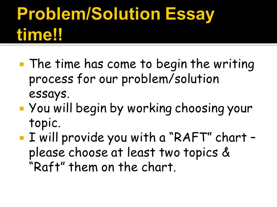 Problem/Solution Essay time!!