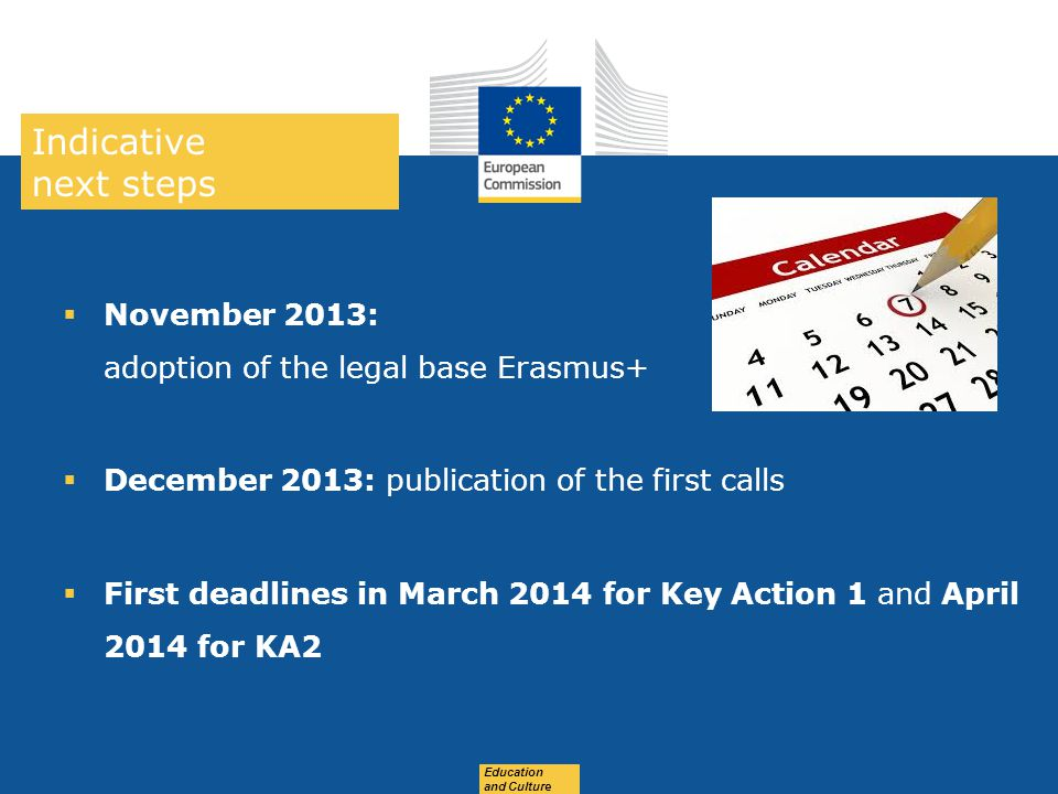 Indicative next steps November 2013: adoption of the legal base Erasmus+ December 2013: publication of the first calls.