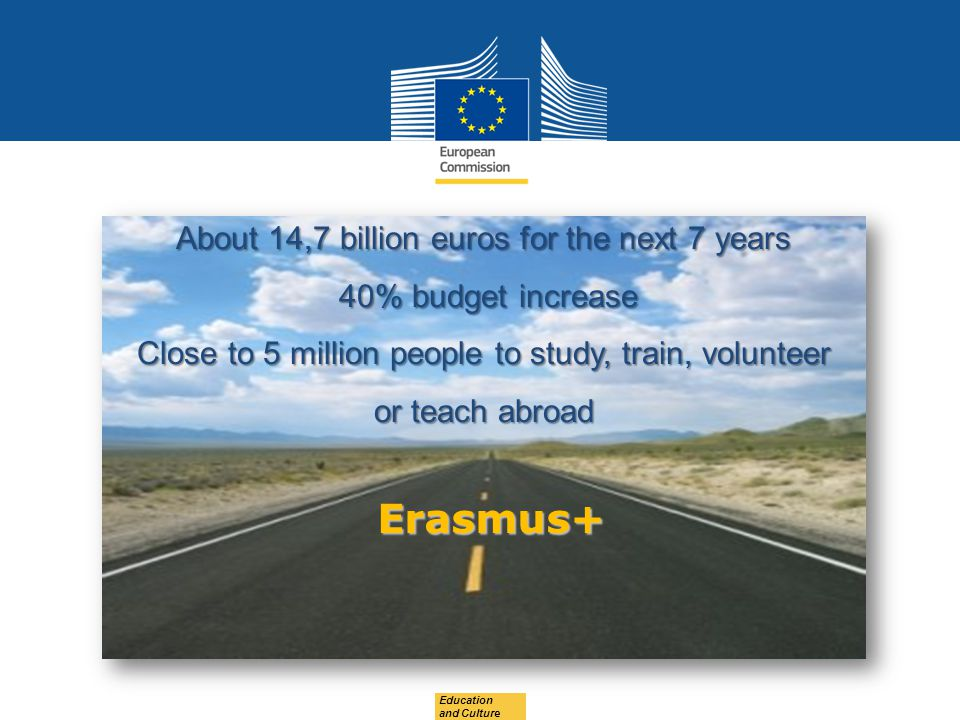Erasmus+ About 14,7 billion euros for the next 7 years