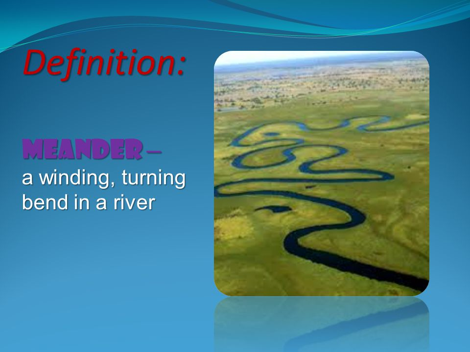 Definition: meander – a winding, turning bend in a river