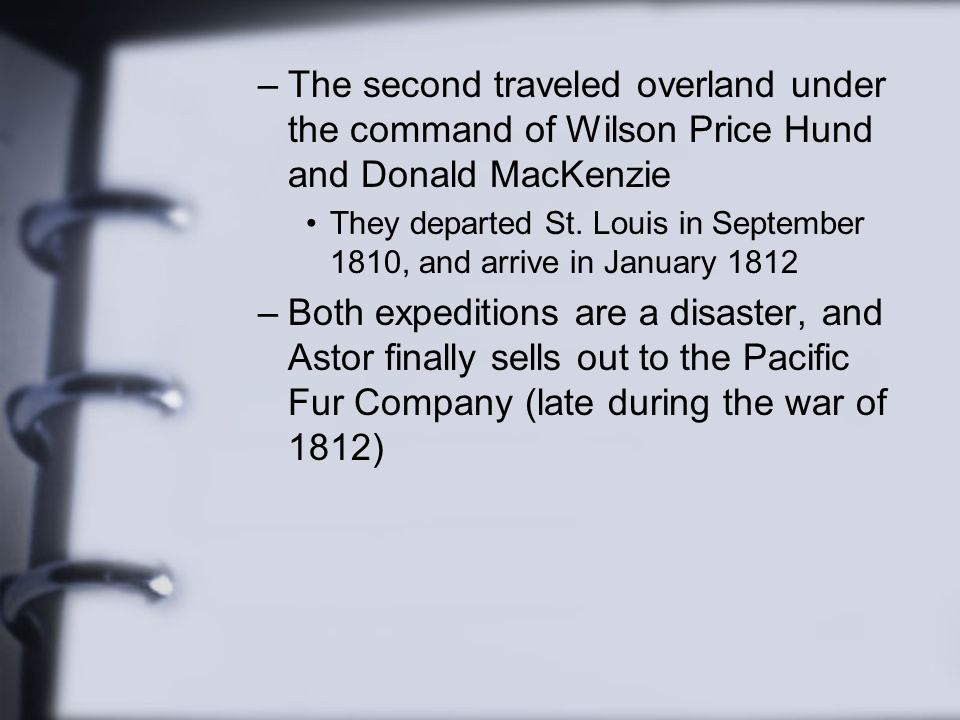 The second traveled overland under the command of Wilson Price Hund and Donald MacKenzie