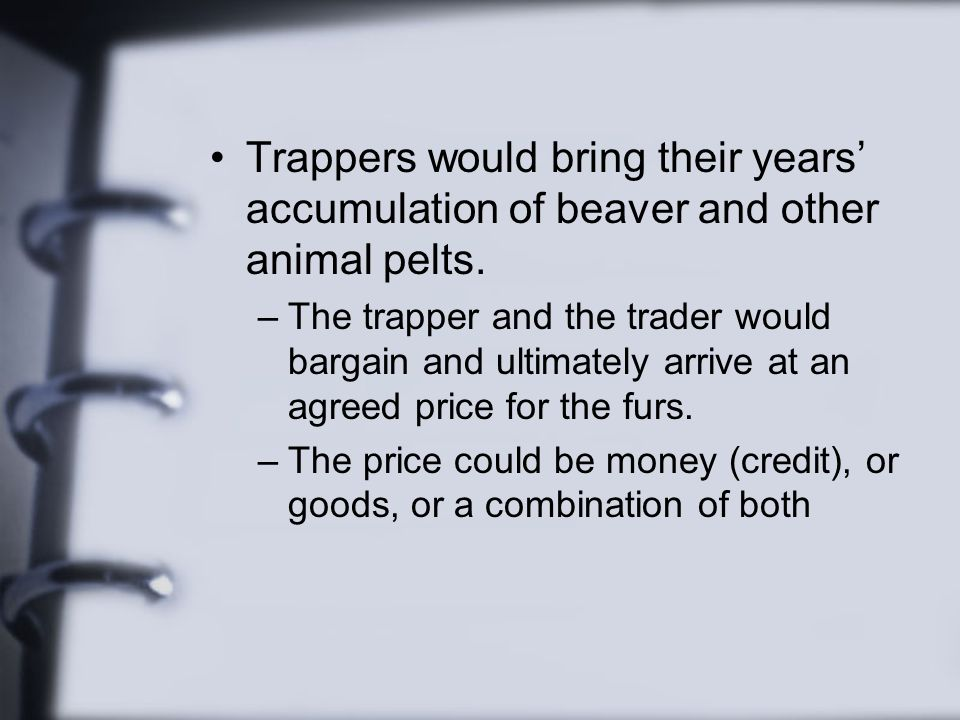 Trappers would bring their years' accumulation of beaver and other animal pelts.