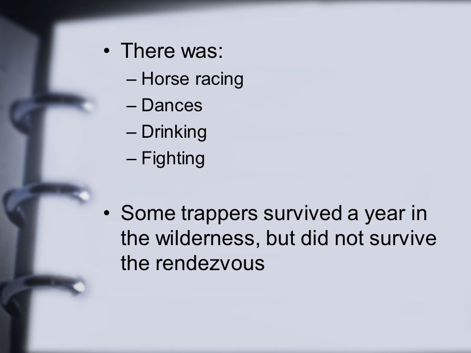 There was: Horse racing. Dances. Drinking. Fighting.